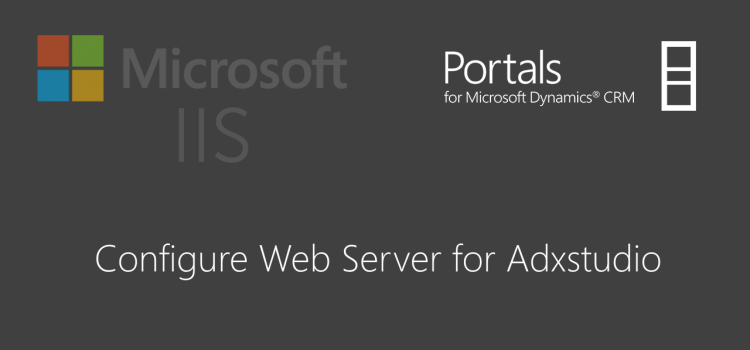 [How To] Configure Web Server Role for Adxstudio Portals