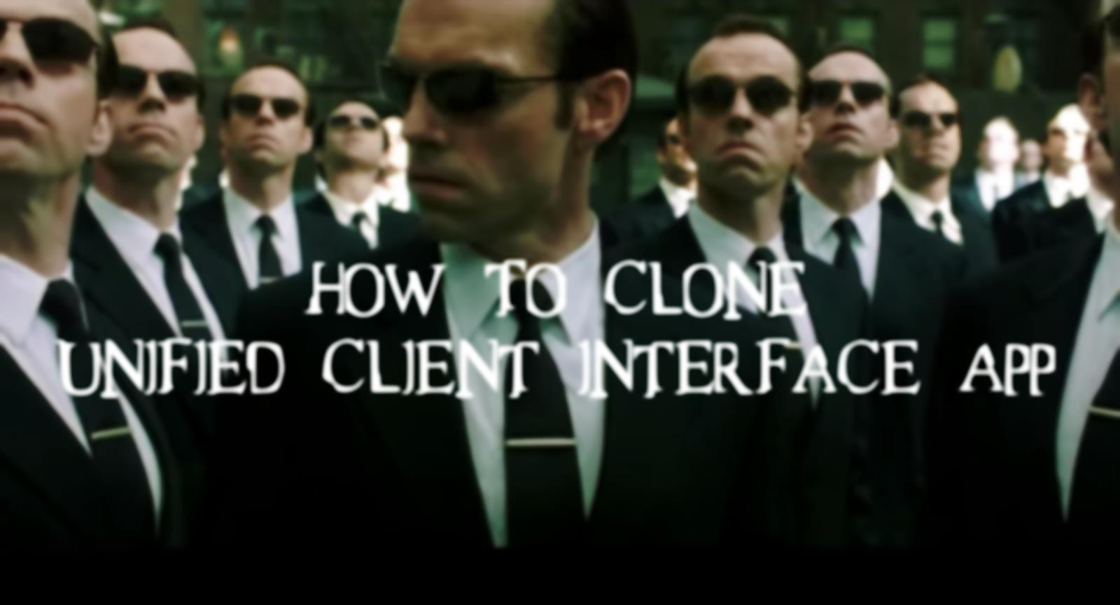 How To - Clone Unified Client Interface App