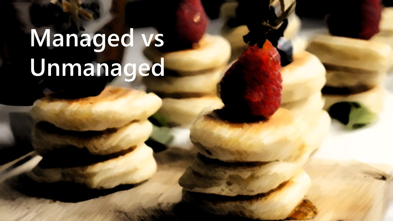 Managed or Unmanaged