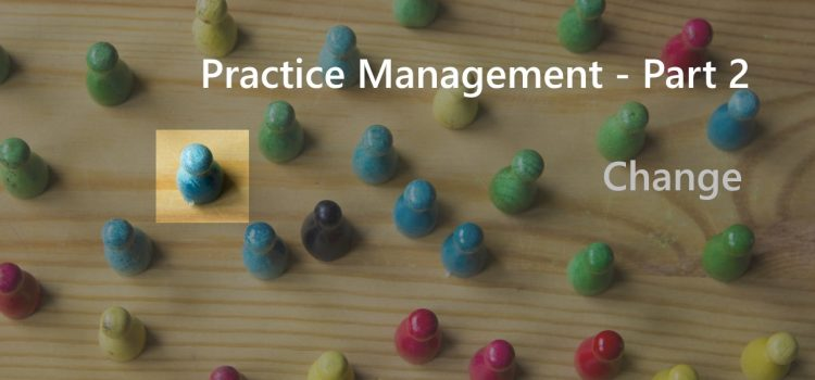Practice Management – Part 2 – Change