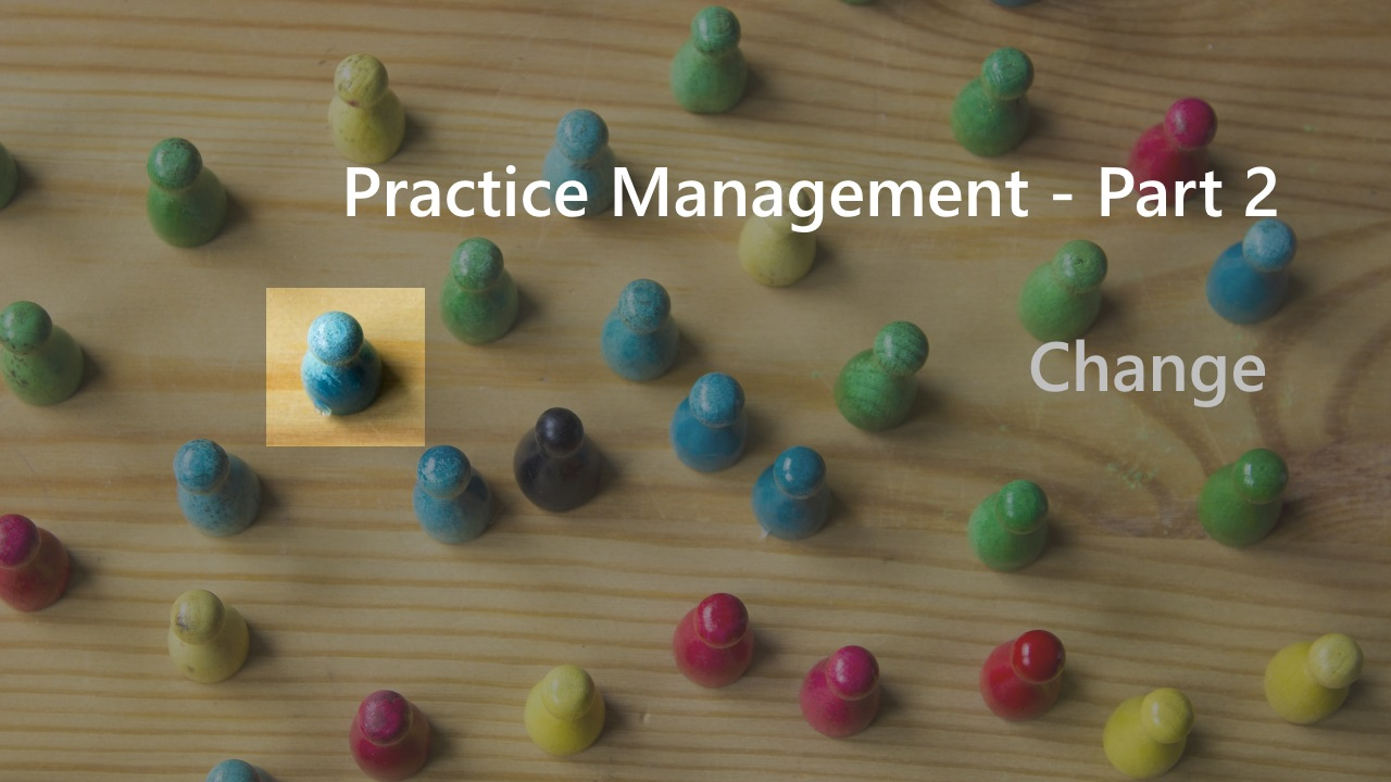 Practice Management - Part 2 - Change