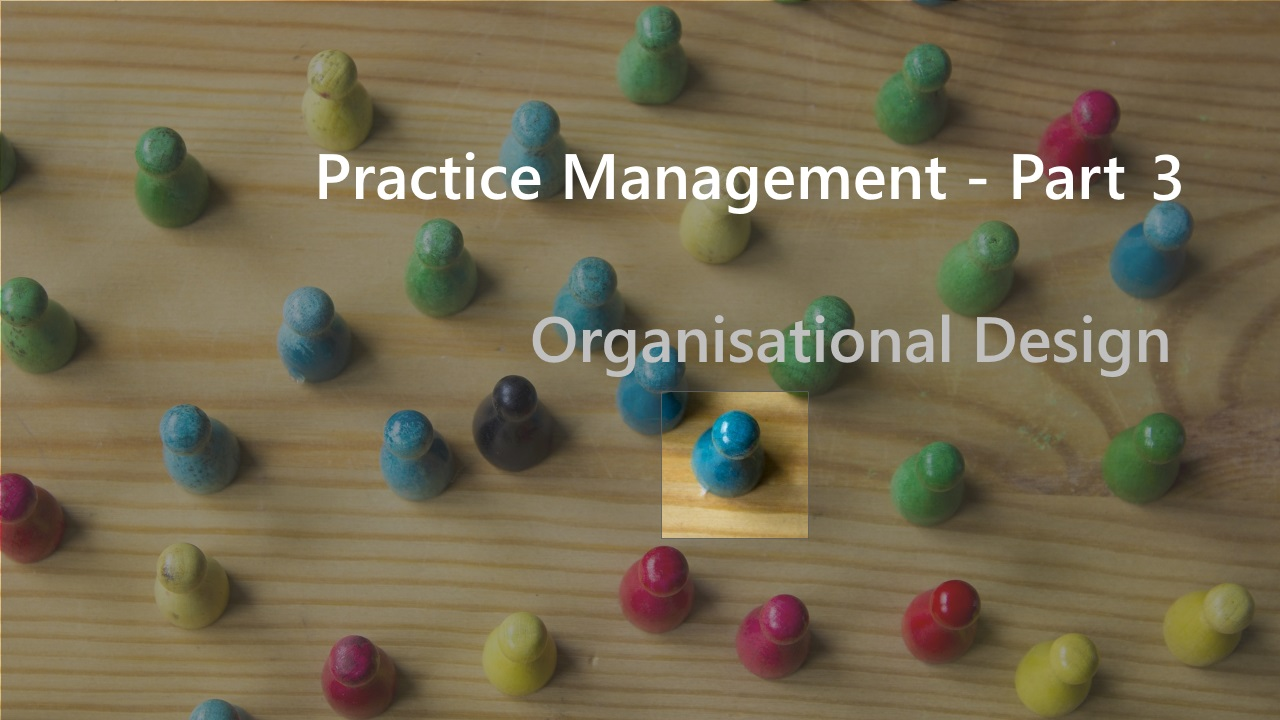 Practice Management - Organisational Design