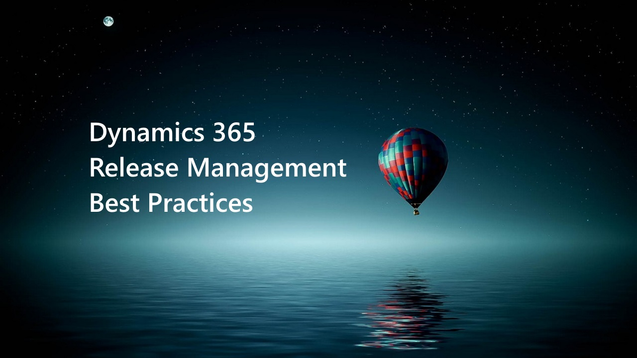 Dynamics 365 Release Management Best Practices