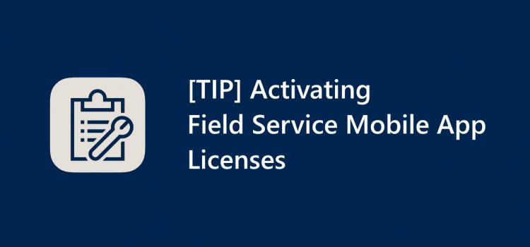 [TIP] Activating Field Service Mobile App Licenses