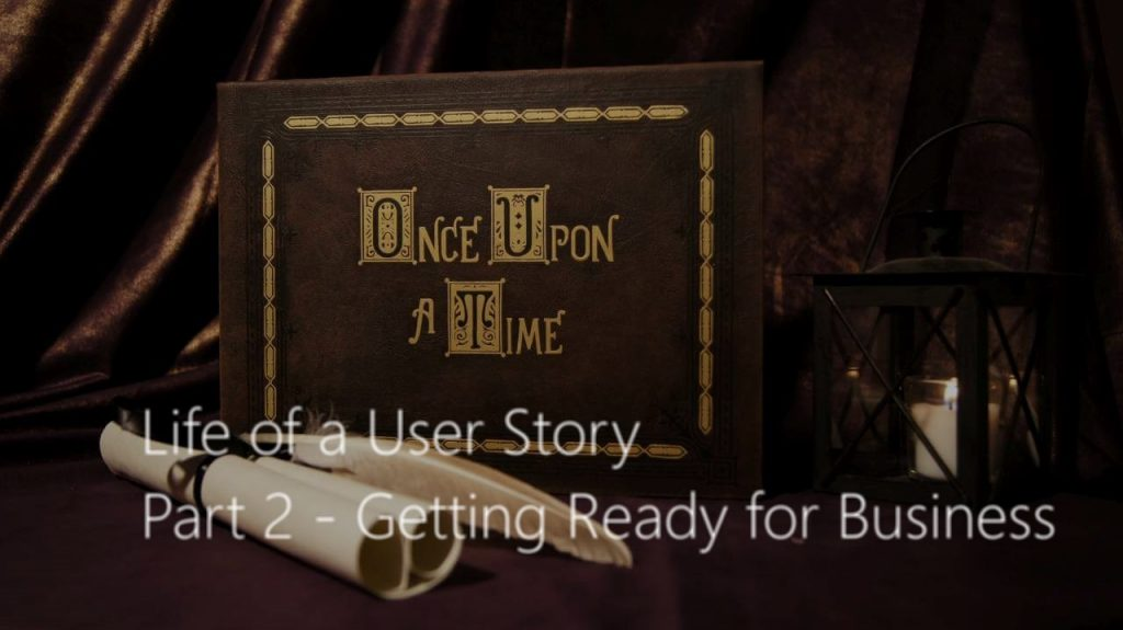 Life of a User Story - Part 2 - Getting Ready for Business