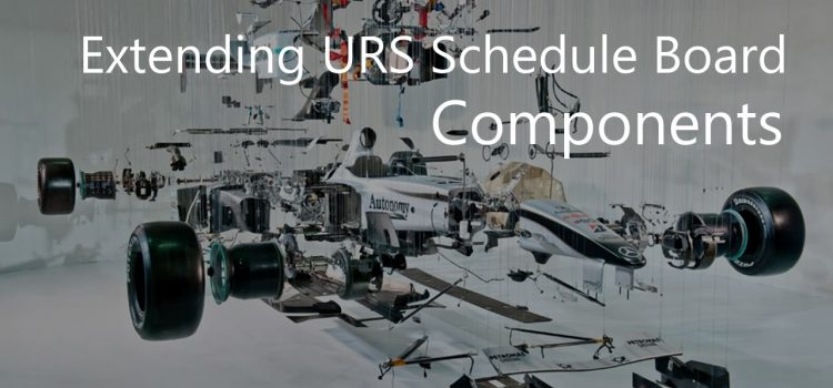Extending URS Schedule Board – Components of the Schedule Board