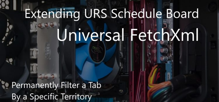 Extending URS Schedule Board – Permanently Filter a Tab by a Specific Territory