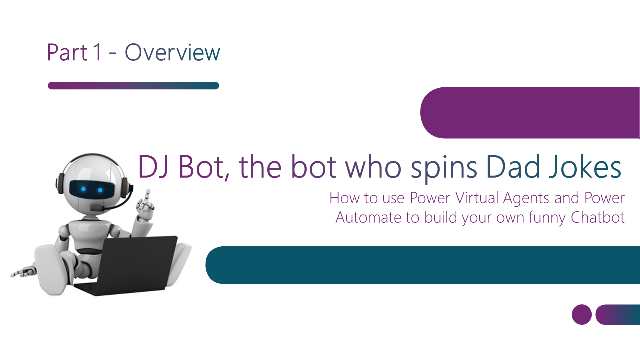 DJ Bot - The bot who spins Dad Jokes - Part 1 - Overview