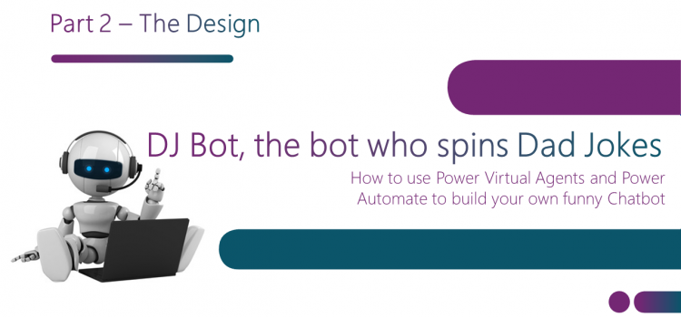 DJ Bot, the bot who spins Dad Jokes – Part 2 – The Design
