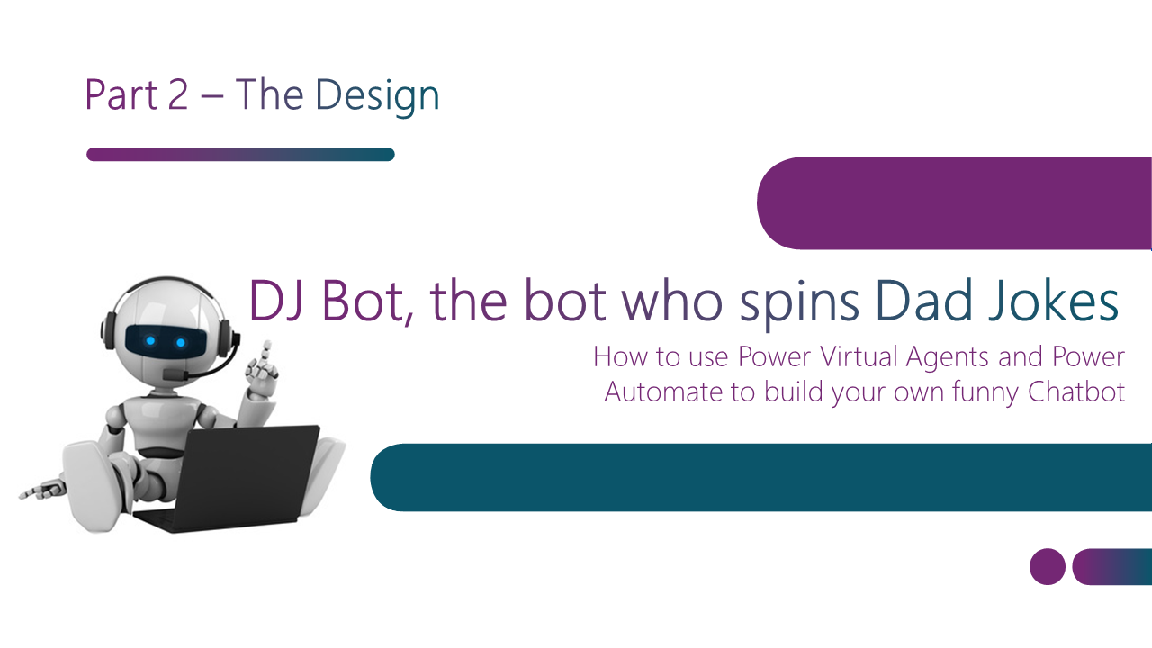 DJ Bot - The bot who spins Dad Jokes - Part 2 - The Design