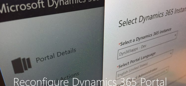 [How To] Reconfigure Dynamics 365 Portal
